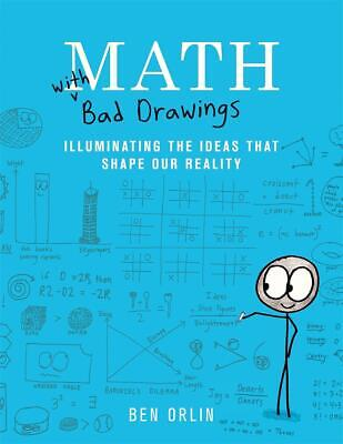 Math With Bad Drawings: Illuminating the Ideas That Shape Our Reality by Ben Orl