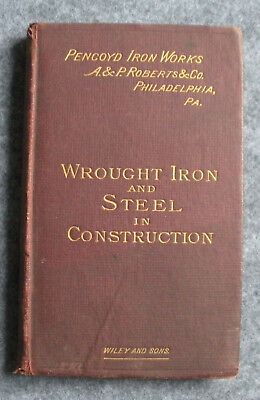 1891 Pencoyd Irons Works & A&P Roberts Wrought Iron & Steel Catalog Pittsburgh
