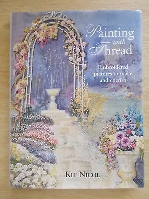Painting With Thread~Kit Nicol~15+ Embroidered Pictures~128pp HBWC~2000