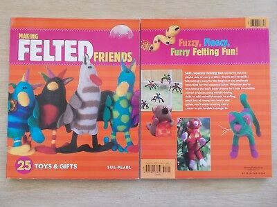 Making Felted Friends~25 Toys & Gifts~Wet-Felting~Needle-Felting~127pp P/B~2007