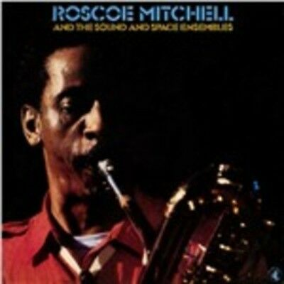 Roscoe Mitchell And The Sound And Space Ensemble Roscoe Mitchell, Sound And Spac