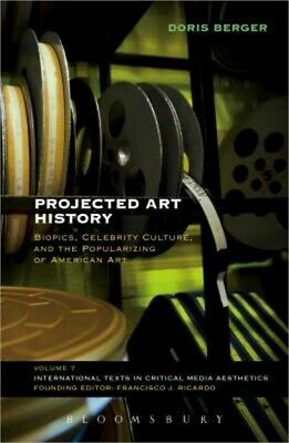 Projected Art History: Biopics, Celebrity Culture, and the Popularizing of Ameri