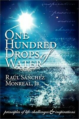 One Hundred Drops of Water: Principles of Life-Challenges & Inspirations (Paperb