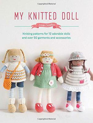 My Knitted Doll: Knitting patterns for 12 adorable dolls and over 50 garments an