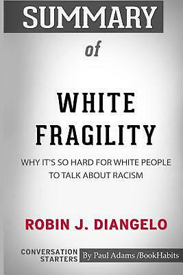 Summary of White Fragility by Robin J. Diangelo: Conversation Starters by Paul A