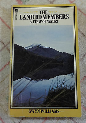 THE LAND REMEMBERS - A View Of Wales - Gwyn Williams  P/B  Welsh History 1978.