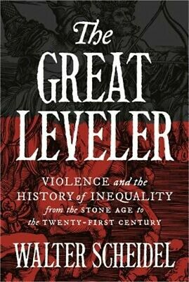 The Great Leveler: Violence and the History of Inequality from the Stone Age to