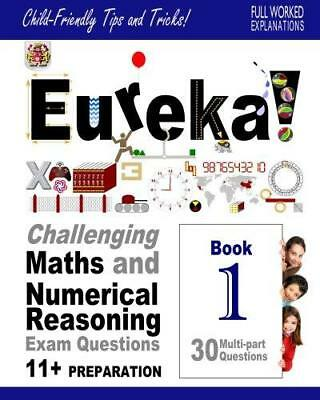 Eureka! Challenging Maths and Numerical Reasoning Exam Questions for 11+ Book 1: