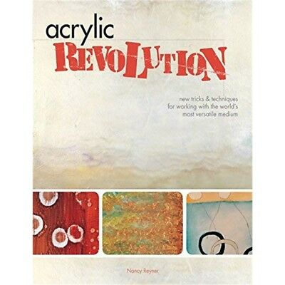 Acrylic Revolution: New Tricks And Techniques For Working With The World's Most