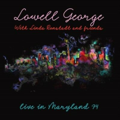 Lowell George With Linda Ronstadt And Friends - Live In Maryland '74 NEW CD