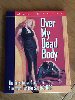 Over My Dead Body - The Sensational Age of the American Paperback by Lee Server