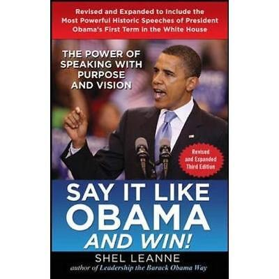 Say it Like Obama and Win!: The Power of Speaking with  - Hardcover NEW Leanne,