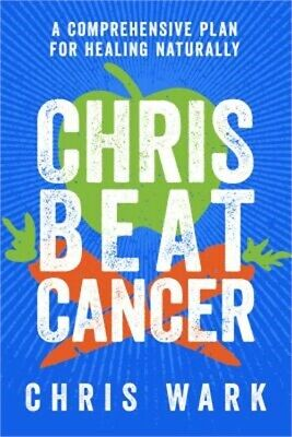 Chris Beat Cancer: A Comprehensive Plan for Healing Naturally (Hardback or Cased