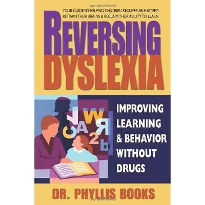 Reversing Dyslexia: Improving Learning  ; Behavior With - Paperback NEW Books, P