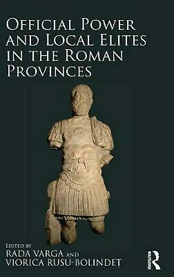 Official Power and Local Elites in the Roman Provinces by Rada Varga (English) H