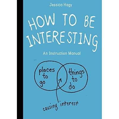How to Be Interesting: An Instruction Manual - Paperback NEW Jessica Hagy 2013-0
