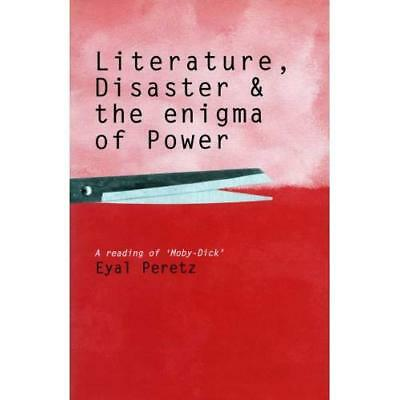 Literature, Disaster, and the Enigma of Power: A Readin - Hardcover NEW Eyal Per