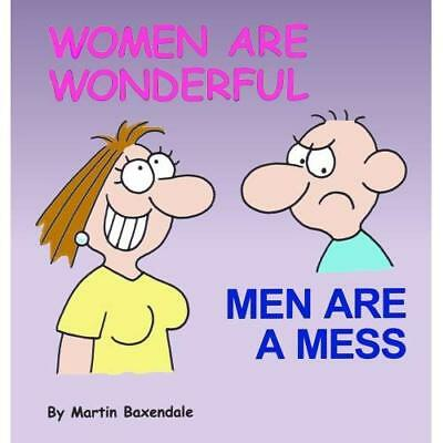 Women are Wonderful: Men are a Mess - Paperback NEW Martin Baxendal 2009-10-15