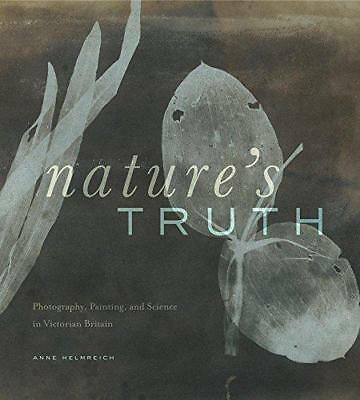 Nature's Truthphotography, Pintura, And Science In Victorian Britain Photograp