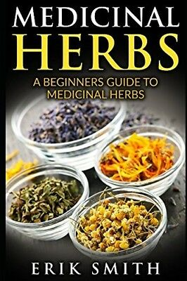 Medicinal Herbs: A beginners guide to Medicinal Herbs (Paperback) by Erik Smith