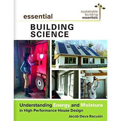 Essential Building Science: Understanding Energy and Mo - Paperback NEW Jacob De