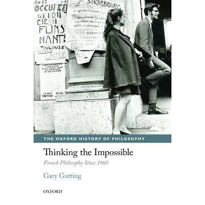 Thinking the Impossible: French Philosophy Since 1960 ( - Paperback NEW Gutting,