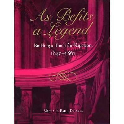 As Befits a Legend: Building a Tomb for Napoleon, 1840- - Hardcover NEW Michael