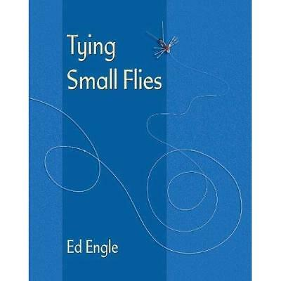 Tying Small Flies - Paperback NEW Engle, Ed 01/08/2017