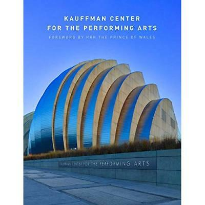 Kauffman Center for the Performing Arts - Hardcover NEW Kauffman Center 15 Dec.