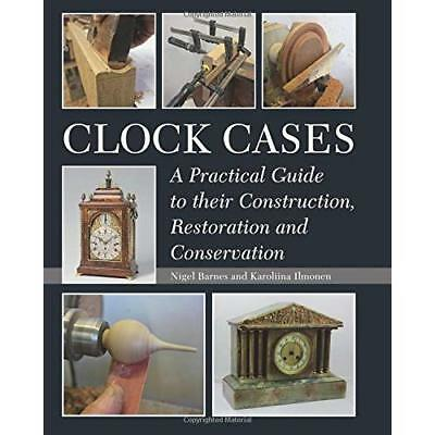 Clock Cases: A Practical Guide to Their Construction, R - Paperback NEW Nigel Ba