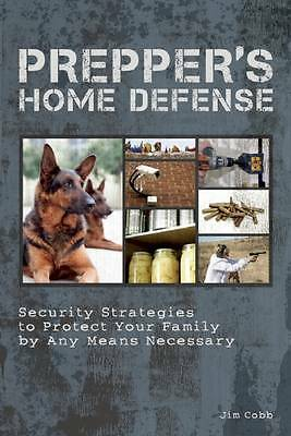 Prepper's Home Defense: Security Strategies to Protect Your Family by Any Means