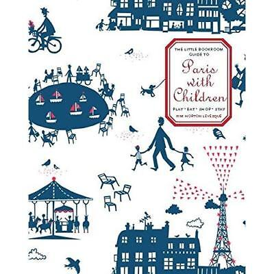 The Little Bookroom Guide to Paris with Children: Play, - Paperback NEW Kim Hort