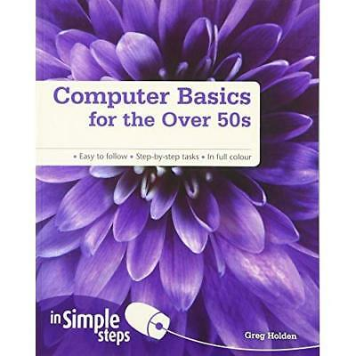 Computer Basics for the Over 50s in Simple Steps - Paperback NEW Holden, Greg 20