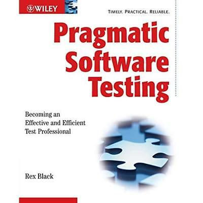 Pragmatic Software Testing: Becoming an Effective and E - Paperback NEW Black, R