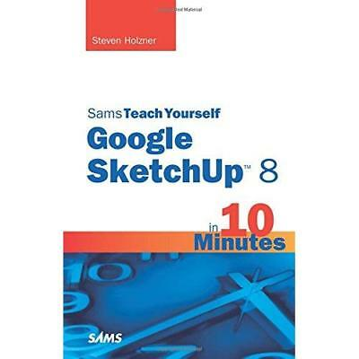 Sams Teach Yourself Google SketchUp 8 in 10 Minutes - Paperback NEW Steven Holzn