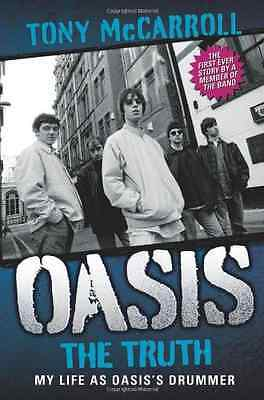 Oasis the Truth: My Life as Oasis's Drummer - Paperback NEW Tony McCarroll 2011-
