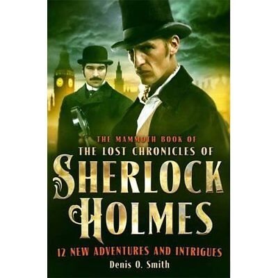 The Mammoth Book of The Lost Chronicles of Sherlock Hol - Paperback NEW Denis O.