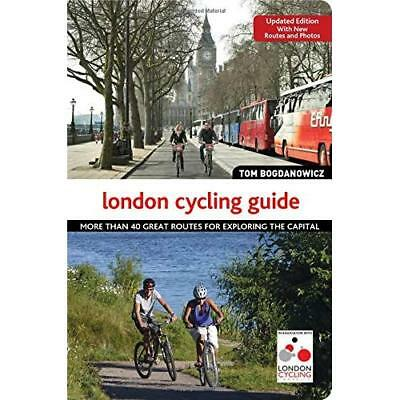 The London Cycling Guide, Updated Edition: More than 40 - Paperback NEW Tom Bogd
