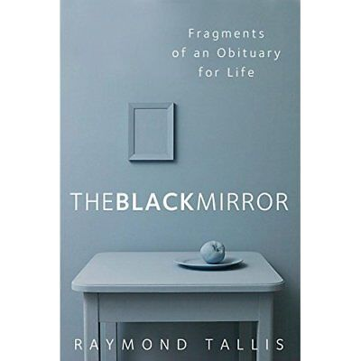 The Black Mirror: Fragments of an Obituary for Life - Paperback NEW Raymond Tall
