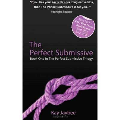 The Perfect Submissive - Paperback NEW Kay Jaybee 2013-08-02
