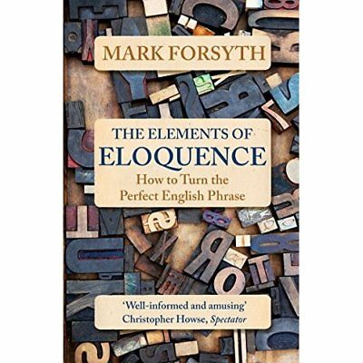 The Elements of Eloquence: How To Turn the Perfect Engl - Paperback NEW Forsyth,