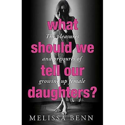 What Should We Tell Our Daughters?: The Pleasures and P - Paperback NEW Melissa