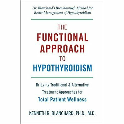 Functional Approach to Hypothyroidism, The - Paperback NEW Ken Blanchard 2012-12