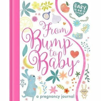 From Bump to Baby: A Pregnancy Journal - My Baby and Me - Hardback NEW  09/03/20