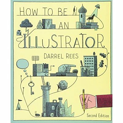 How to be an Illustrator - Paperback NEW Darrel Rees(Aut 2014-01-20