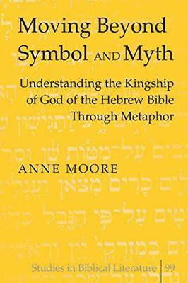 Moving Beyond Symbol and Myth: Understanding the Kingship of God of the Hebrew B