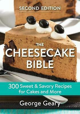 The Cheesecake Bible: 300 Sweet and Savory Recipes for Cakes and More by George