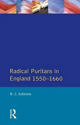 Radical Puritans in England 1550 - 1660 by R.J. Acheson (English) Paperback Book