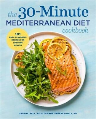 The 30-Minute Mediterranean Diet Cookbook: 101 Easy, Flavorful Recipes for Lifel