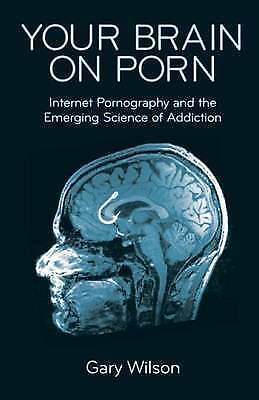 Your Brain on Porn: Internet Pornography and the Emerging Science of Addiction b